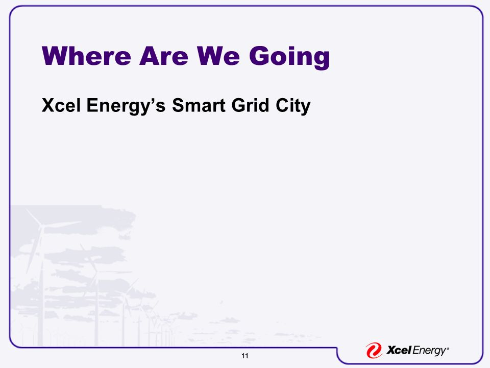 11 Where Are We Going Xcel Energys Smart Grid City