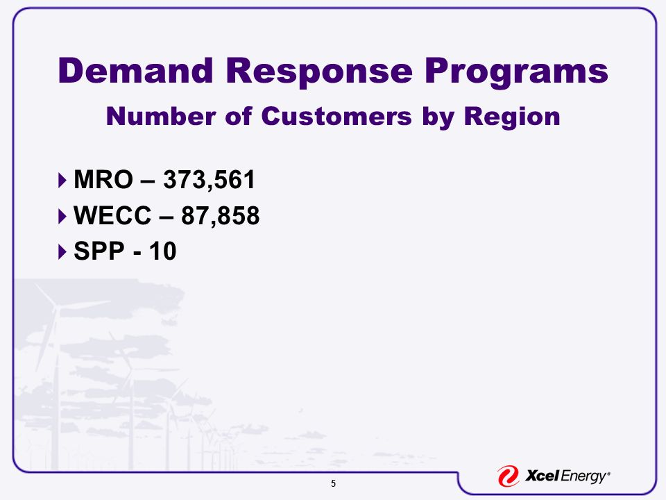 5 Demand Response Programs Number of Customers by Region MRO – 373,561 WECC – 87,858 SPP - 10