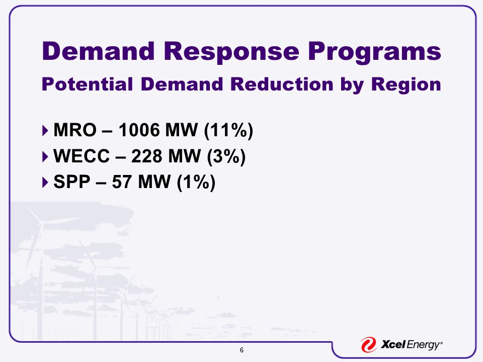 6 Demand Response Programs Potential Demand Reduction by Region MRO – 1006 MW (11%) WECC – 228 MW (3%) SPP – 57 MW (1%)