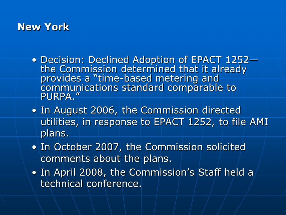 New York Decision: Declined Adoption of EPACT 1252 the Commission determined that it already provides a time-based metering and communications standard comparable to PURPA.Decision: Declined Adoption of EPACT 1252 the Commission determined that it already provides a time-based metering and communications standard comparable to PURPA.