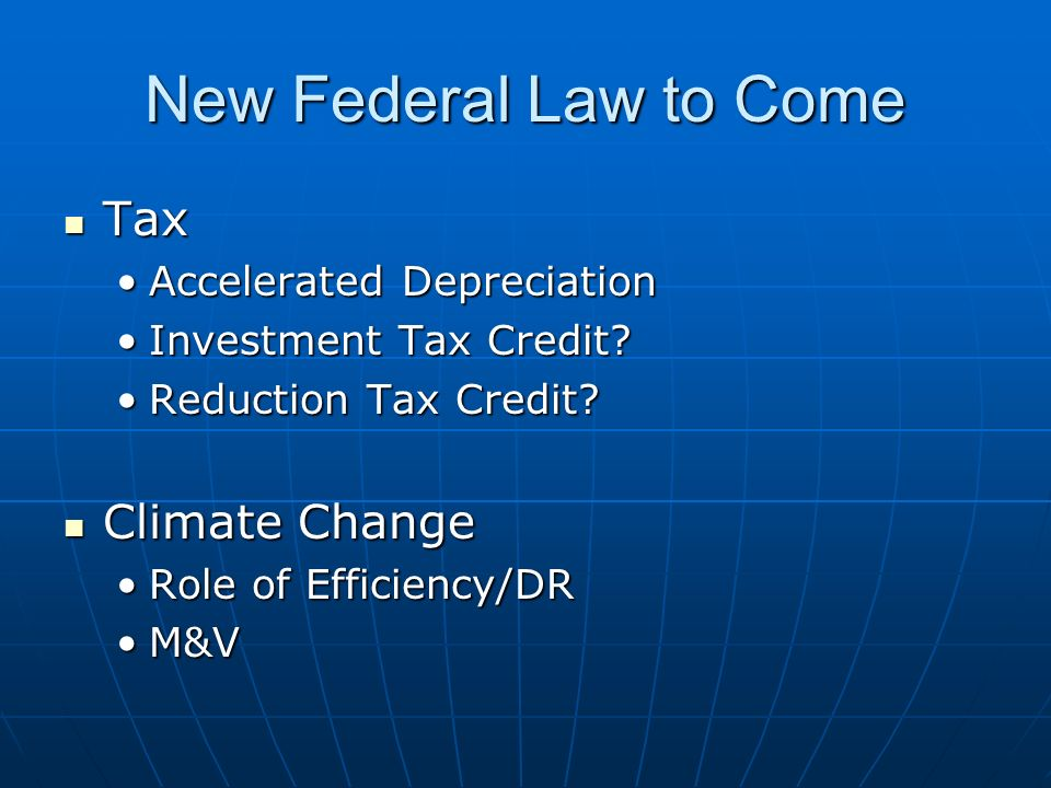 New Federal Law to Come Tax Tax Accelerated DepreciationAccelerated Depreciation Investment Tax Credit Investment Tax Credit.
