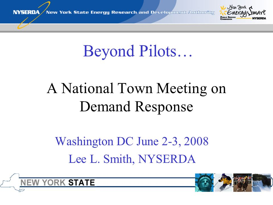 Beyond Pilots… A National Town Meeting on Demand Response Washington DC June 2-3, 2008 Lee L.