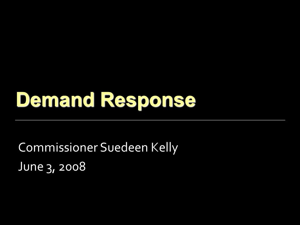 Demand Response Commissioner Suedeen Kelly June 3, 2008