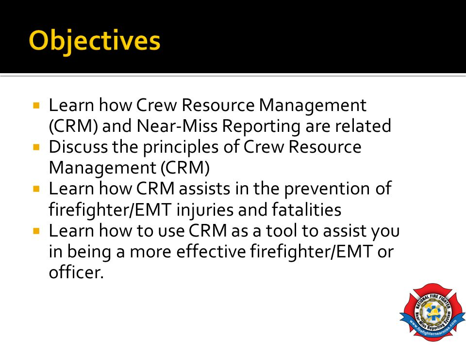 Learn how Crew Resource Management (CRM) and Near-Miss Reporting are related Discuss the principles of Crew Resource Management (CRM) Learn how CRM as
