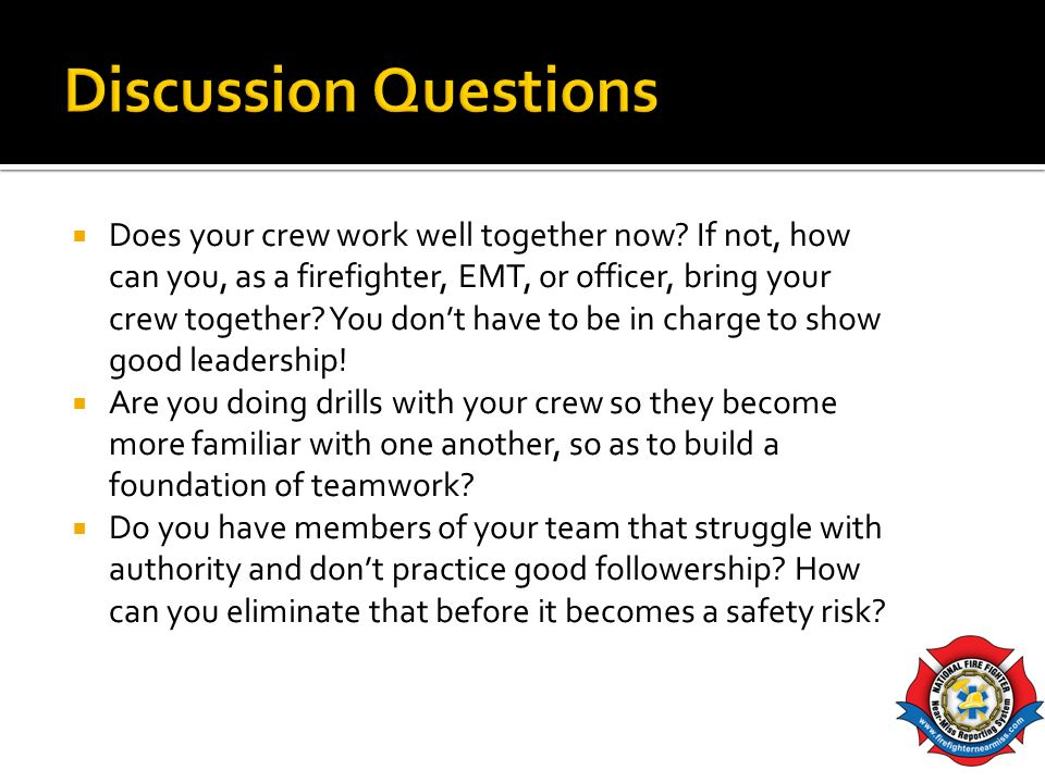 Does your crew work well together now? If not, how can you, as a firefighter, EMT, or officer, bring your crew together? You dont have to be in charge