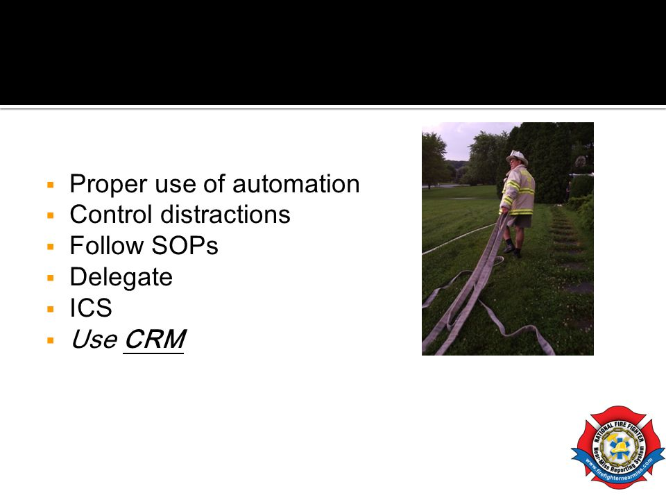 Proper use of automation Control distractions Follow SOPs Delegate ICS Use CRM