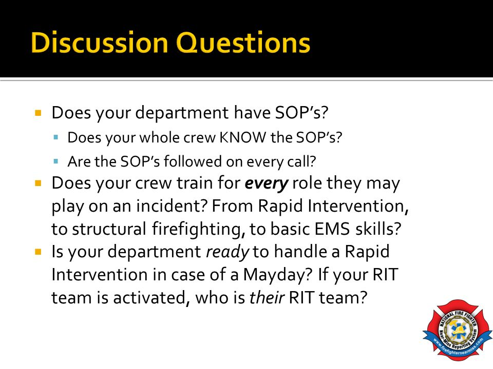 Does your department have SOPs? Does your whole crew KNOW the SOPs? Are the SOPs followed on every call? Does your crew train for every role they may