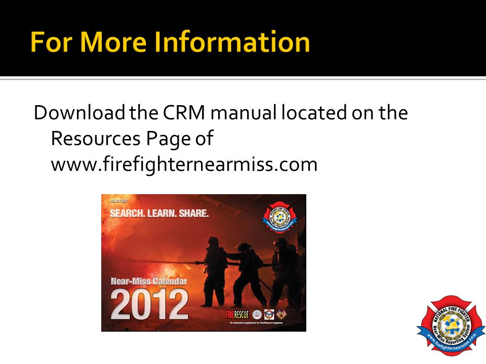 Download the CRM manual located on the Resources Page of www.firefighternearmiss.com