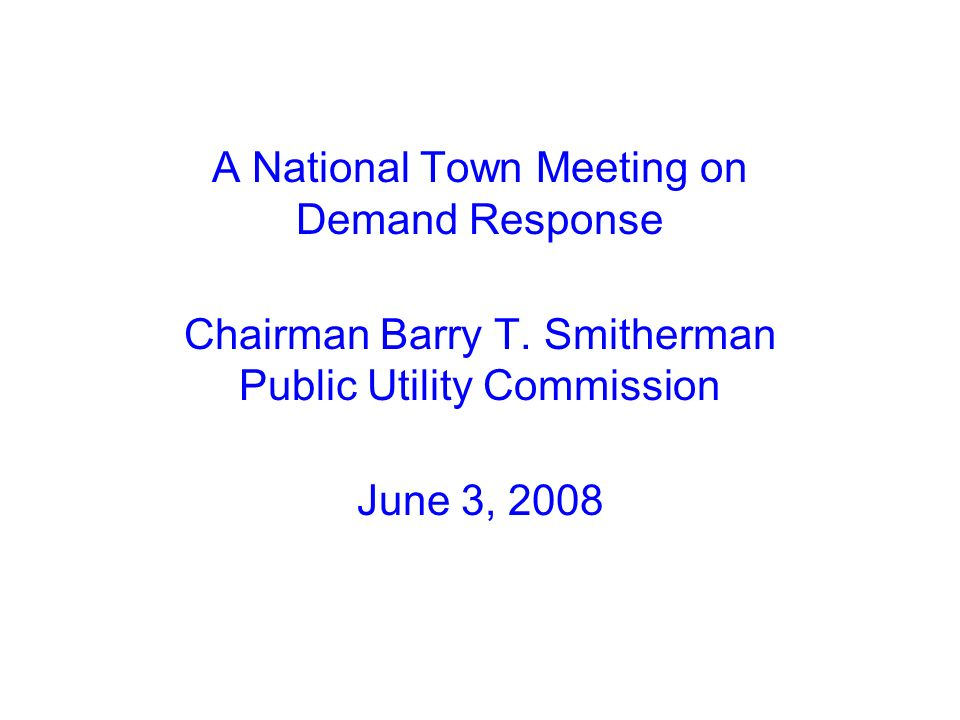 A National Town Meeting on Demand Response Chairman Barry T. Smitherman Public Utility Commission June 3, 2008