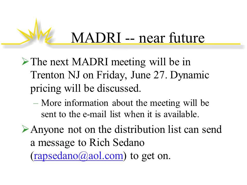 MADRI -- near future The next MADRI meeting will be in Trenton NJ on Friday, June 27.
