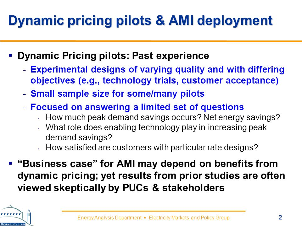 Energy Analysis Department Electricity Markets and Policy Group Deeper questions remain unanswered about the transforming capabilities of AMI New studies should investigate the power of AMI in seamlessly integrating pricing, technology, and information feedback to induce a change in behavior Pricing Customer acceptance Market segmentation Character of response Rate design Technology Customer acceptance Market segmentation Character of response Information Feedback Market segmentation Delivery mechanisms Persistence 3