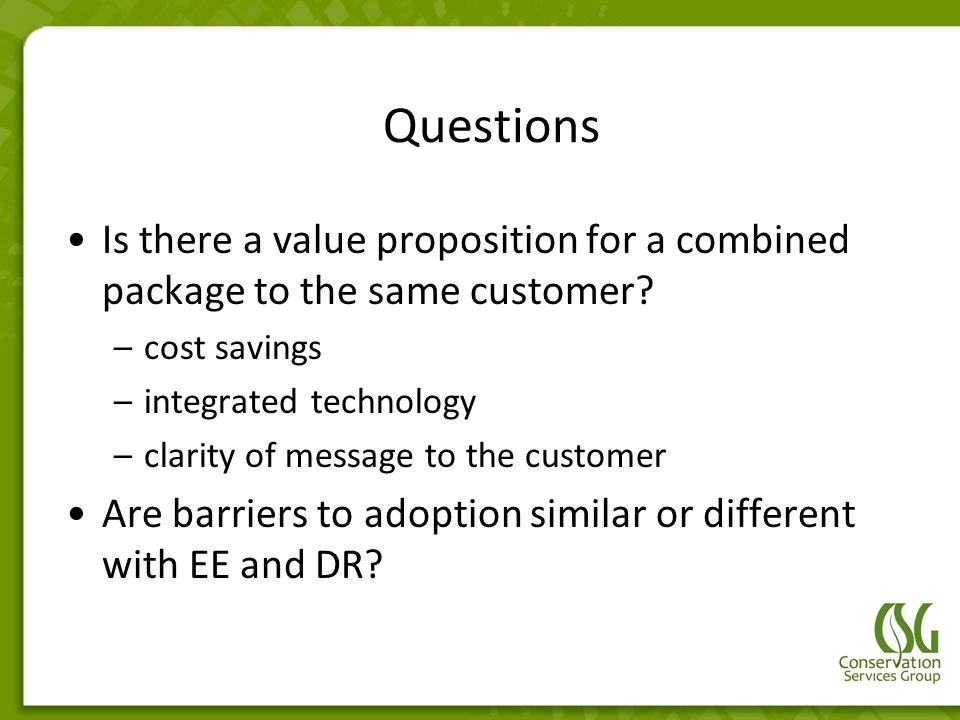Questions Is there a value proposition for a combined package to the same customer? –cost savings –integrated technology –clarity of message to the cu