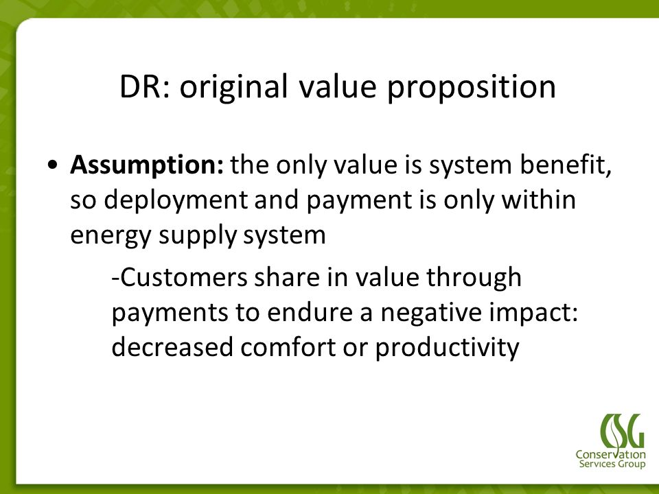 DR: original value proposition Assumption: the only value is system benefit, so deployment and payment is only within energy supply system -Customers