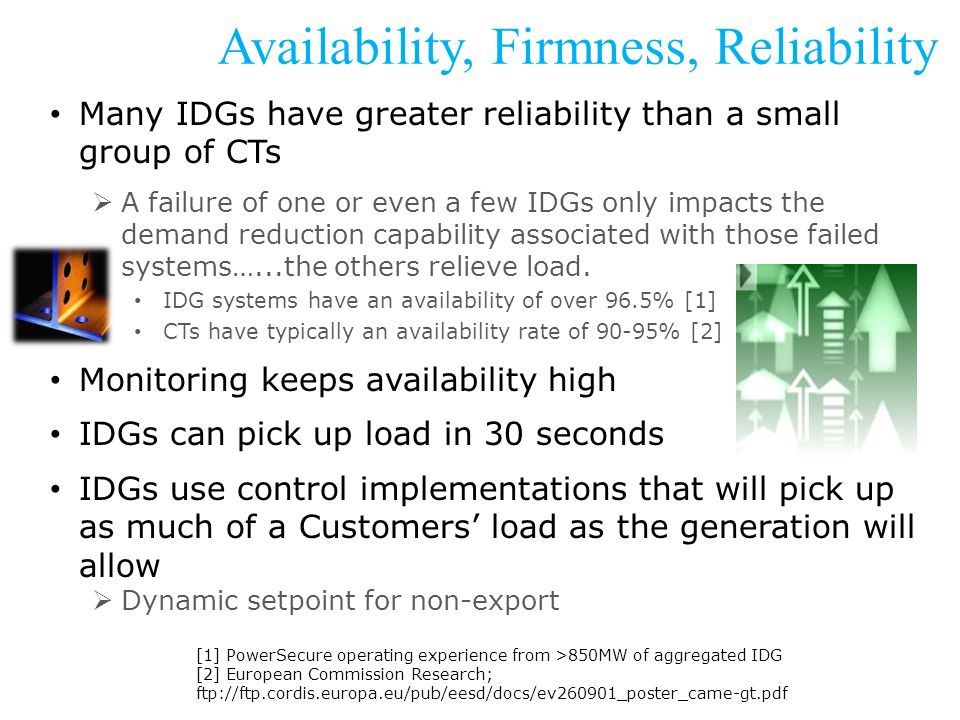 Availability, Firmness, Reliability Many IDGs have greater reliability than a small group of CTs A failure of one or even a few IDGs only impacts the demand reduction capability associated with those failed systems…...the others relieve load.