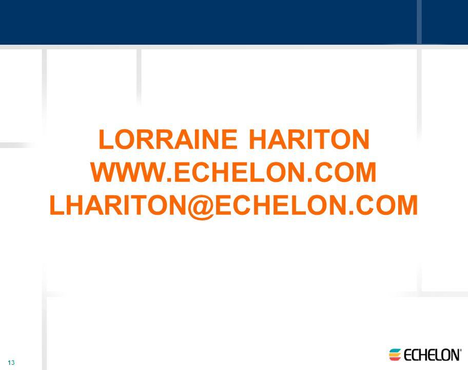 13 LORRAINE HARITON WWW.ECHELON.COM LHARITON@ECHELON.COM