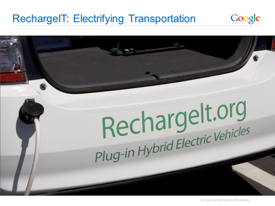 Google Confidential and Proprietary RechargeIT: Electrifying Transportation