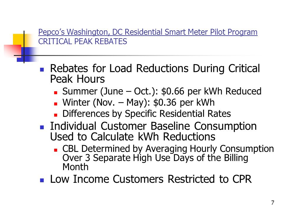 7 Pepcos Washington, DC Residential Smart Meter Pilot Program CRITICAL PEAK REBATES Rebates for Load Reductions During Critical Peak Hours Summer (June – Oct.): $0.66 per kWh Reduced Winter (Nov.