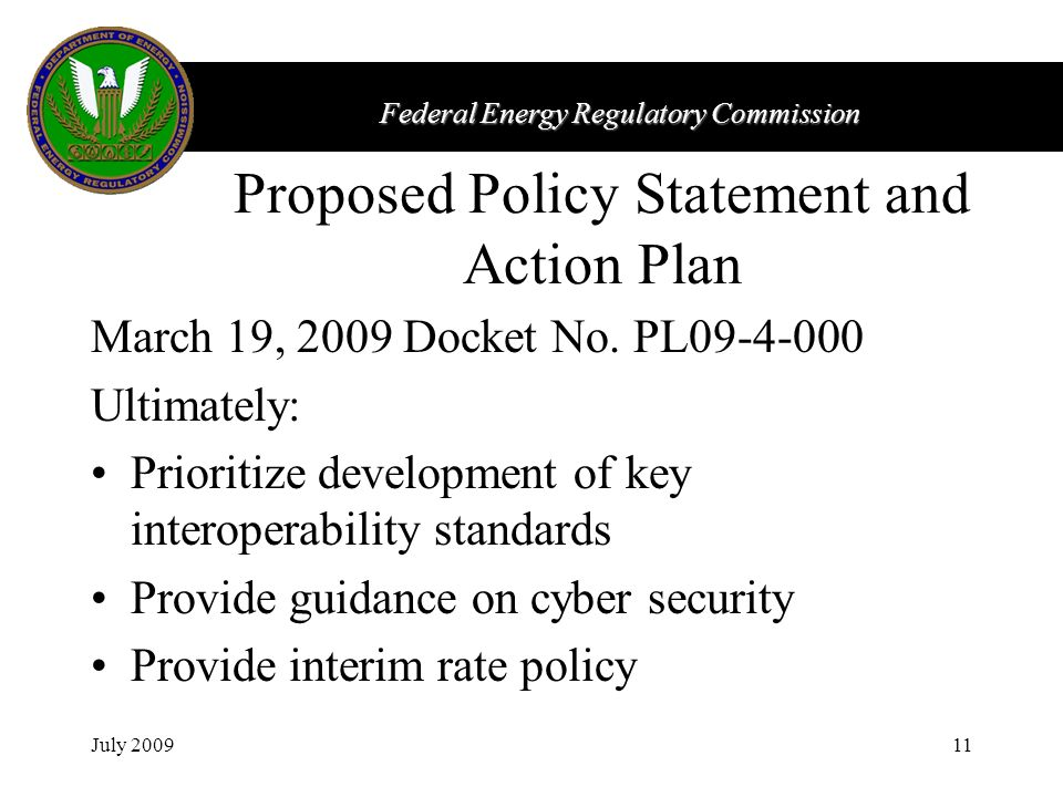 Federal Energy Regulatory Commission July 200911 Proposed Policy Statement and Action Plan March 19, 2009 Docket No.