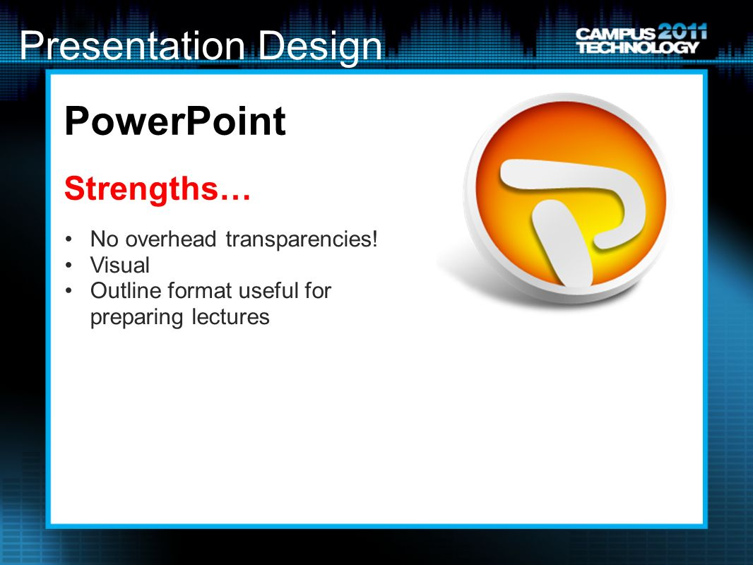 Presentation Design PowerPoint Strengths… No overhead transparencies.