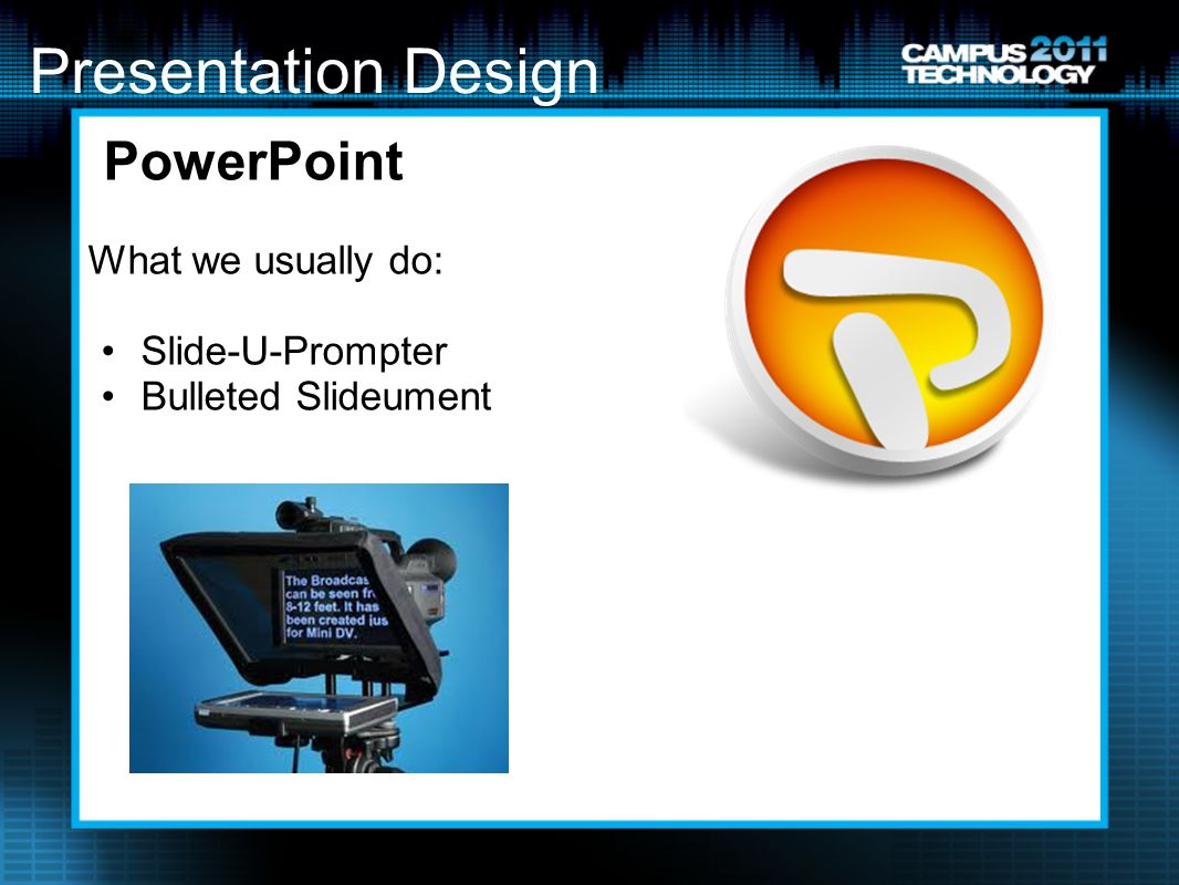 Presentation Design PowerPoint What we usually do: Slide-U-Prompter Bulleted Slideument