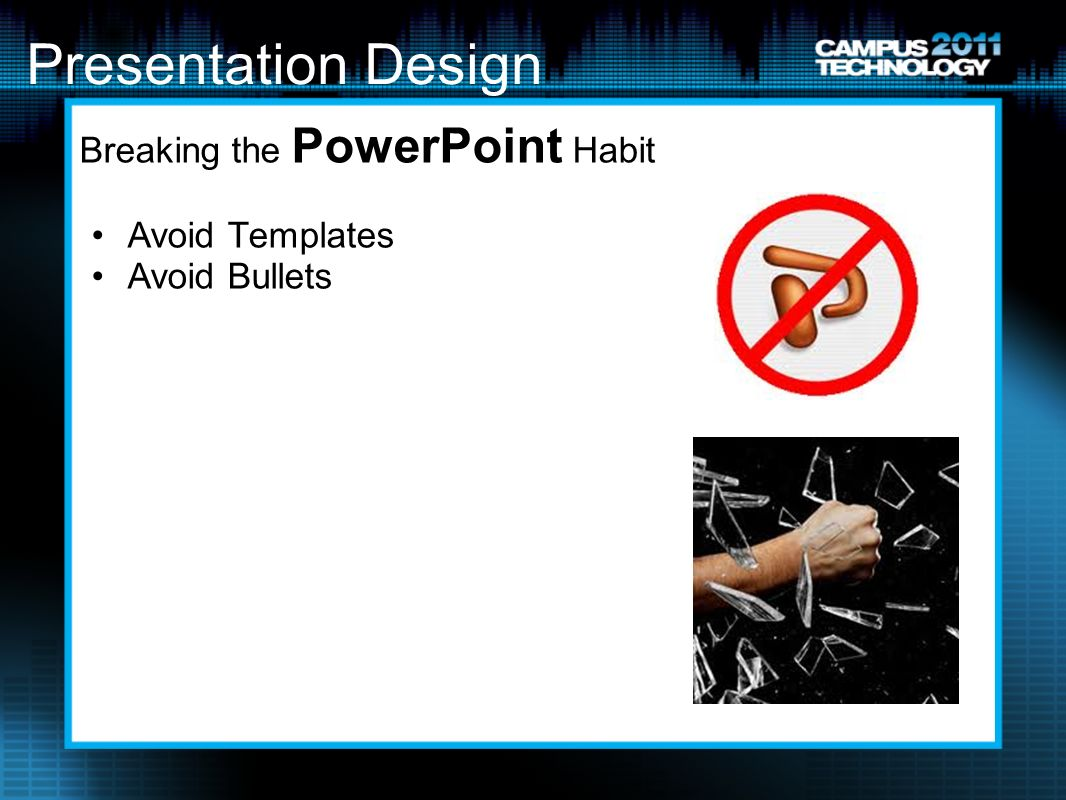 Presentation Design Breaking the PowerPoint Habit Avoid Templates Avoid Bullets