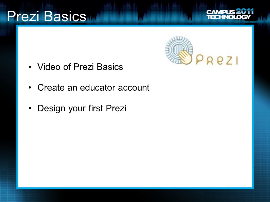 Prezi Basics Video of Prezi Basics Create an educator account Design your first Prezi