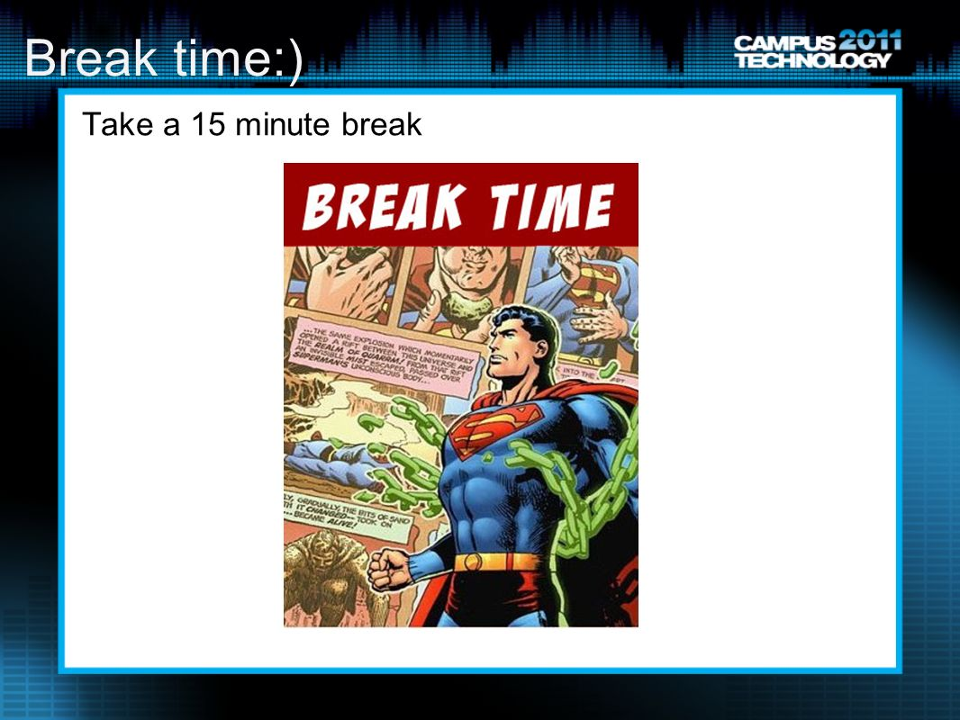 Break time:) Take a 15 minute break