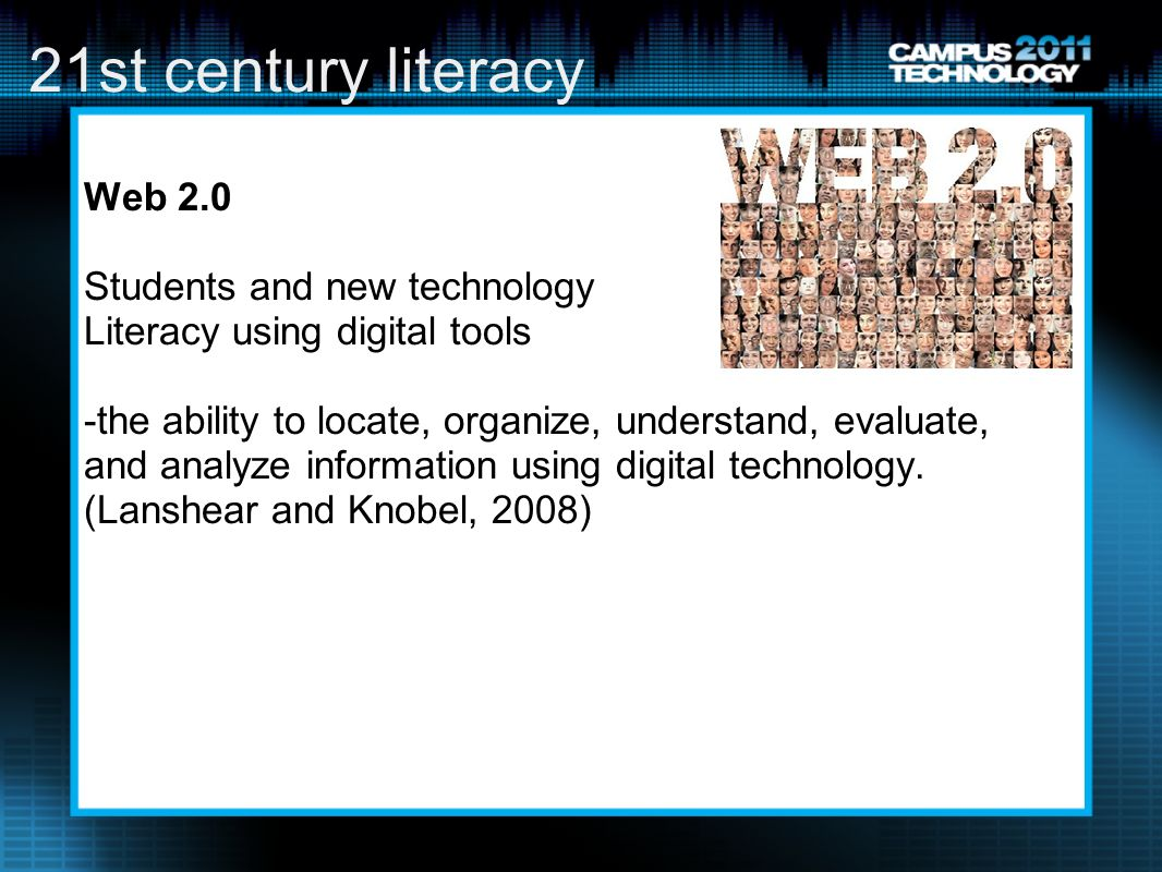 21st century literacy Web 2.0 Students and new technology Literacy using digital tools -the ability to locate, organize, understand, evaluate, and analyze information using digital technology.