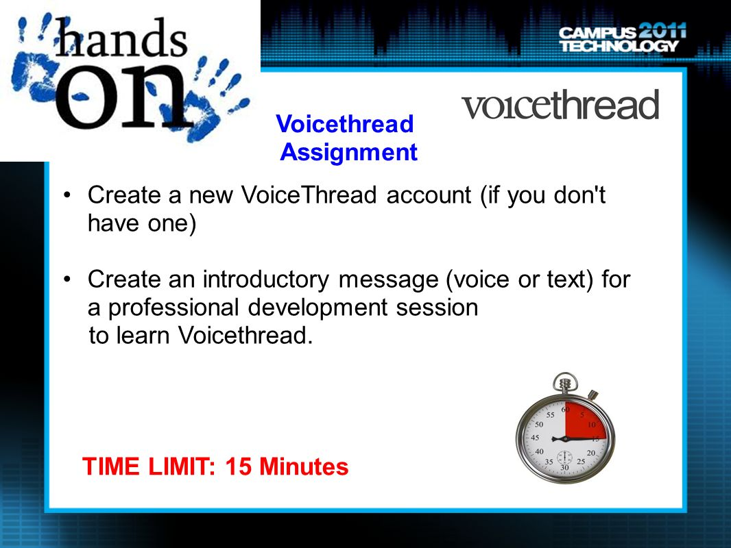 Create a new VoiceThread account (if you don t have one) Create an introductory message (voice or text) for a professional development session to learn Voicethread.