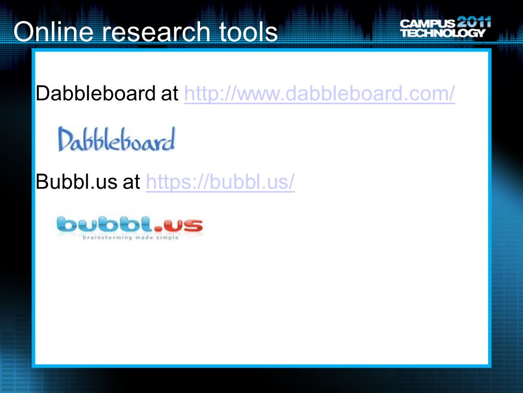 Online research tools Dabbleboard at http://www.dabbleboard.com/http://www.dabbleboard.com/ Bubbl.us at https://bubbl.us/https://bubbl.us/