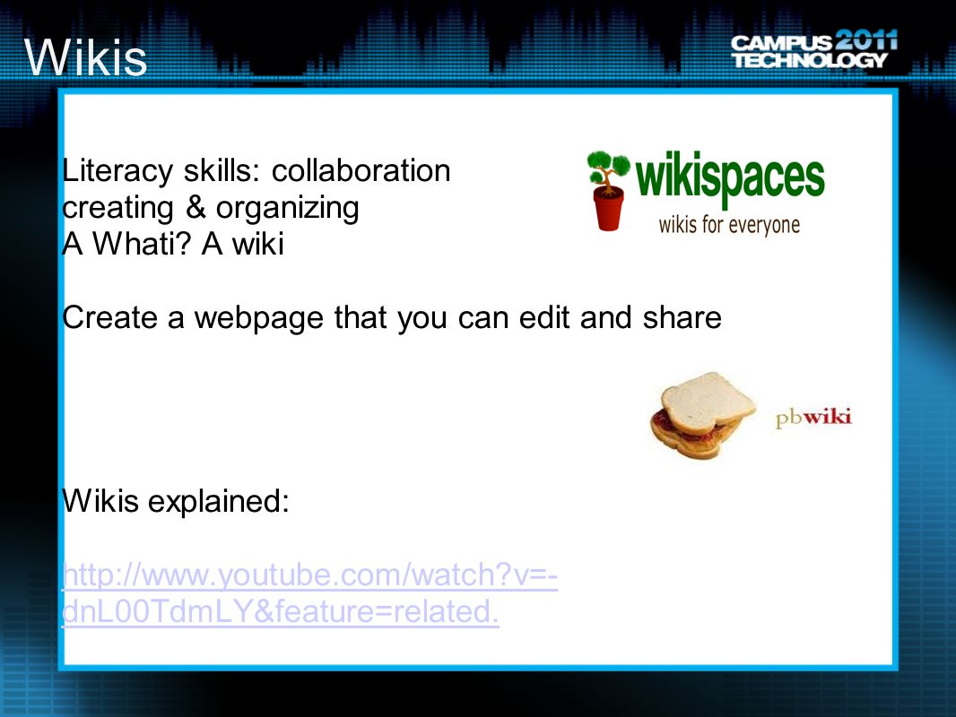 Wikis Literacy skills: collaboration creating & organizing A Whati.