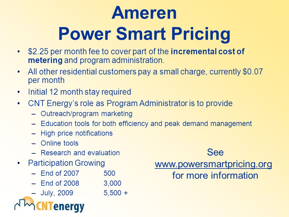 Ameren Power Smart Pricing $2.25 per month fee to cover part of the incremental cost of metering and program administration.