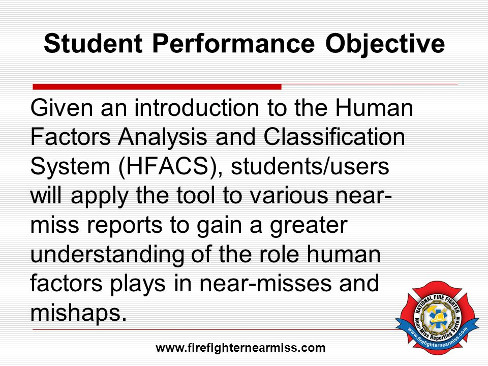 Student Performance Objective Given an introduction to the Human Factors Analysis and Classification System (HFACS), students/users will apply the too