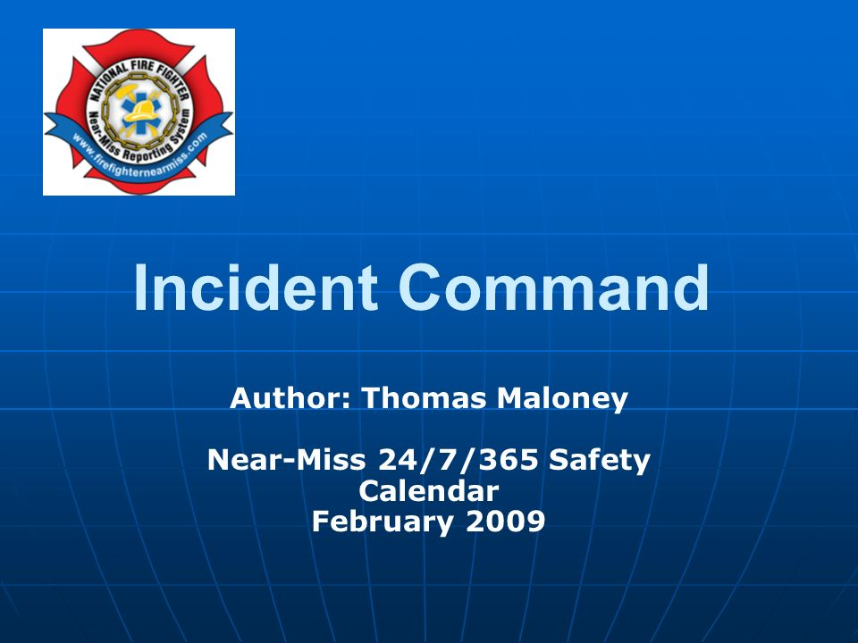 Author: Thomas Maloney Near-Miss 24/7/365 Safety Calendar February 2009 Incident Command