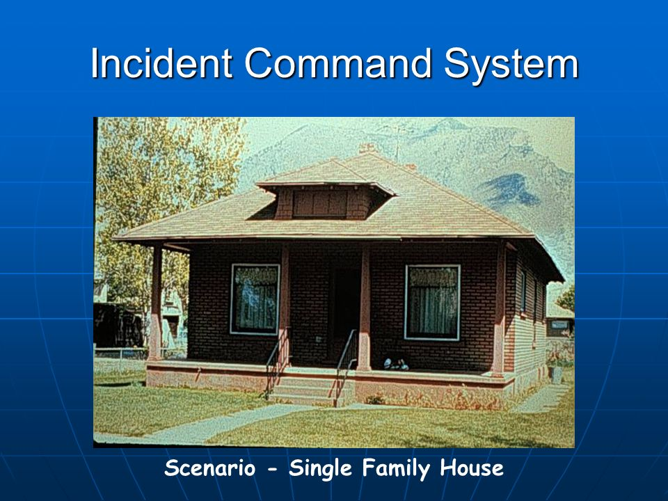 Incident Command System Scenario - Single Family House