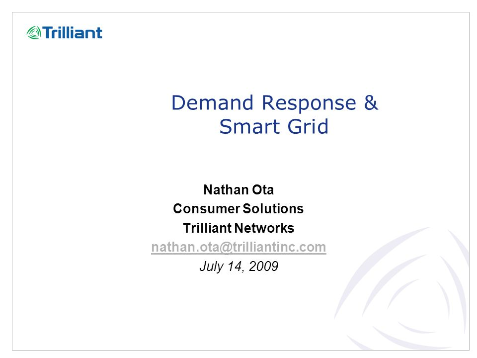 Trilliant Confidential 2 Introduction To Trilliant Company OverviewTrilliants Smart Grid Offering Customer Base 1 million+ endpoints installed 200+ utility customers in the Americas and Europe Fully integrated Smart Grid networks for utilities 200+ employees Headquarters in Redwood City, CA with offices in USA, Canada, and Europe 20+ year history serving utilities in North America starting as Nertec in Quebec, Canada Acquired SkyPilot in May 2009 Unified Networking… secure multi-tier network Broadband Capacity… for current and future applications Complete Coverage… network tiers, geographies, and devices Open Standards… standard hardware and IP networking …the first future-proof communications solution… full broadband capacity is critical for the growth of the Smart Grid.