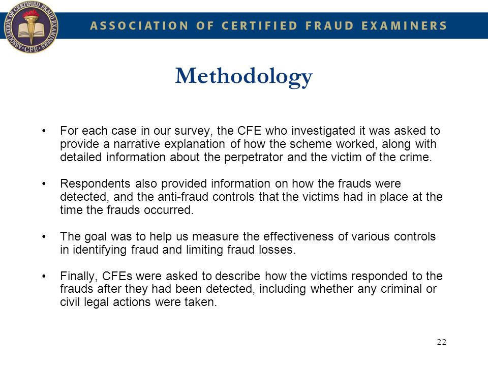 22 Methodology For each case in our survey, the CFE who investigated it was asked to provide a narrative explanation of how the scheme worked, along w