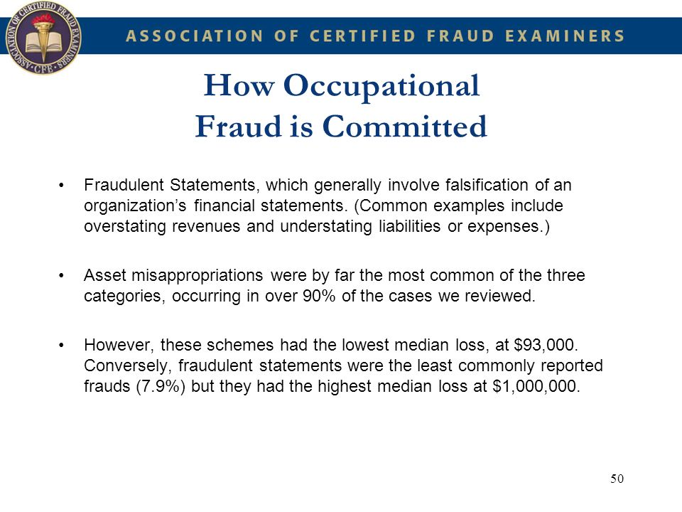 50 How Occupational Fraud is Committed Fraudulent Statements, which generally involve falsification of an organizations financial statements. (Common