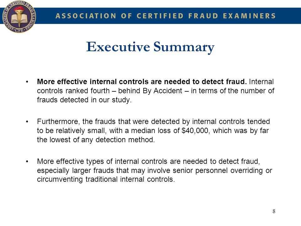 8 Executive Summary More effective internal controls are needed to detect fraud. Internal controls ranked fourth – behind By Accident – in terms of th