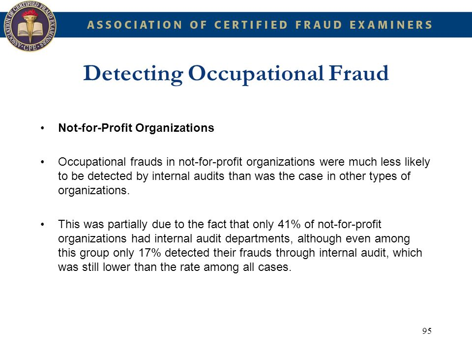 95 Detecting Occupational Fraud Not-for-Profit Organizations Occupational frauds in not-for-profit organizations were much less likely to be detected