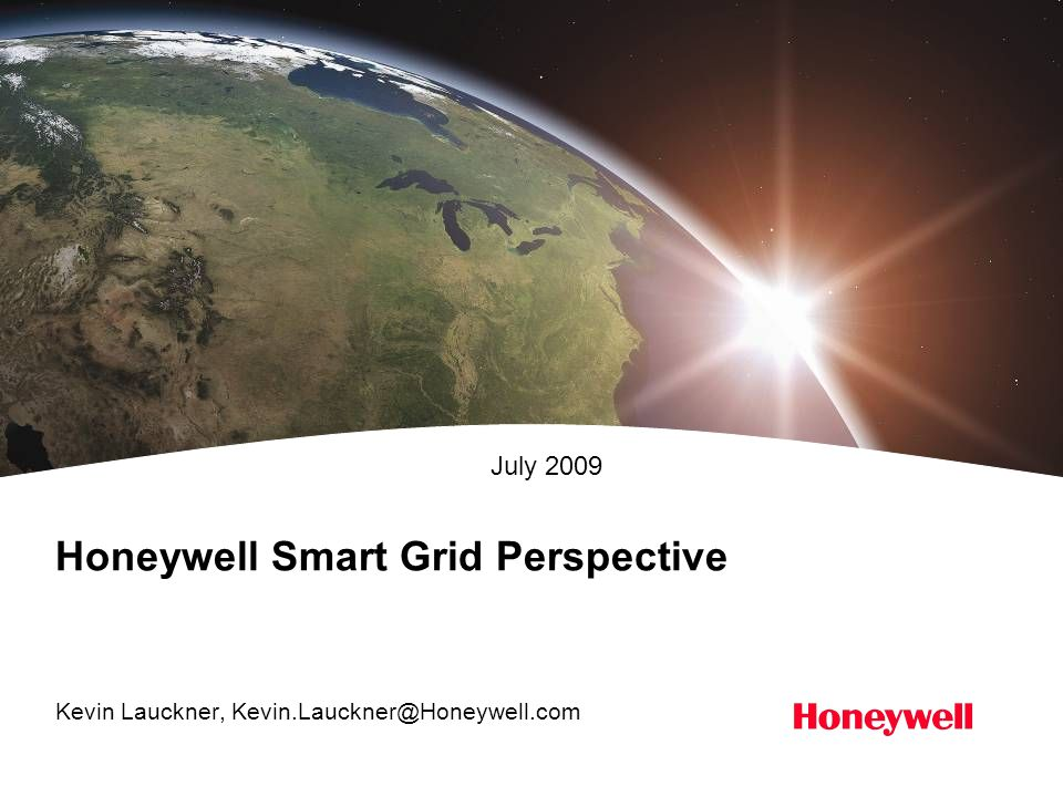 Honeywell Smart Grid Perspective Kevin Lauckner, Kevin.Lauckner@Honeywell.com July 2009