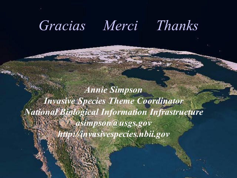 Annie Simpson Invasive Species Theme Coordinator National Biological Information Infrastructure asimpson@usgs.gov http://invasivespecies.nbii.gov Gracias Merci Thanks