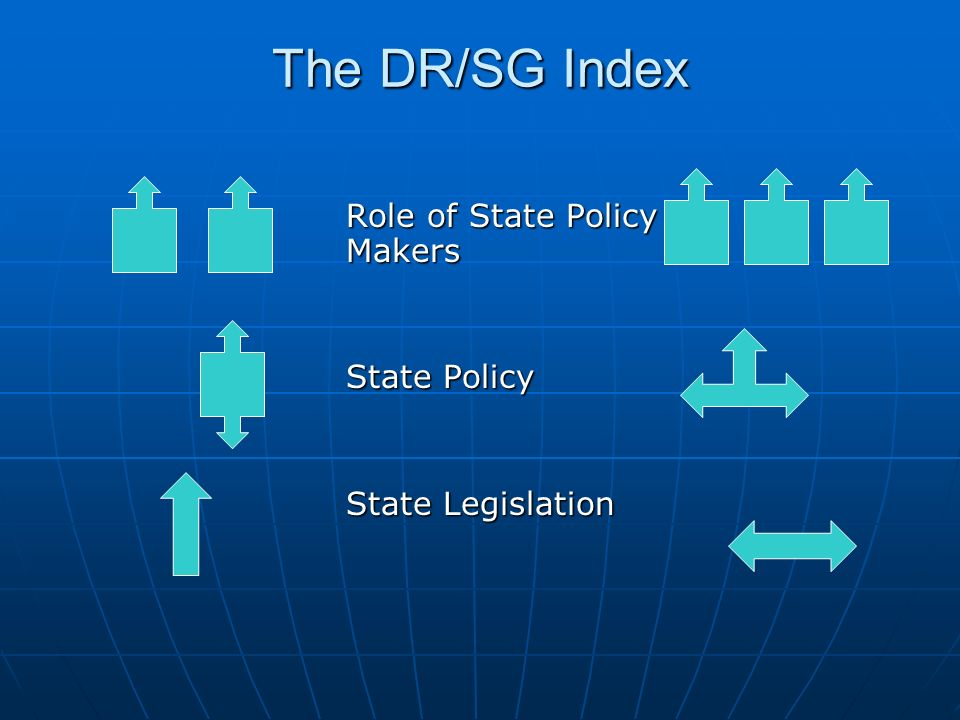The DR/SG Index Role of State Policy Makers State Policy State Legislation