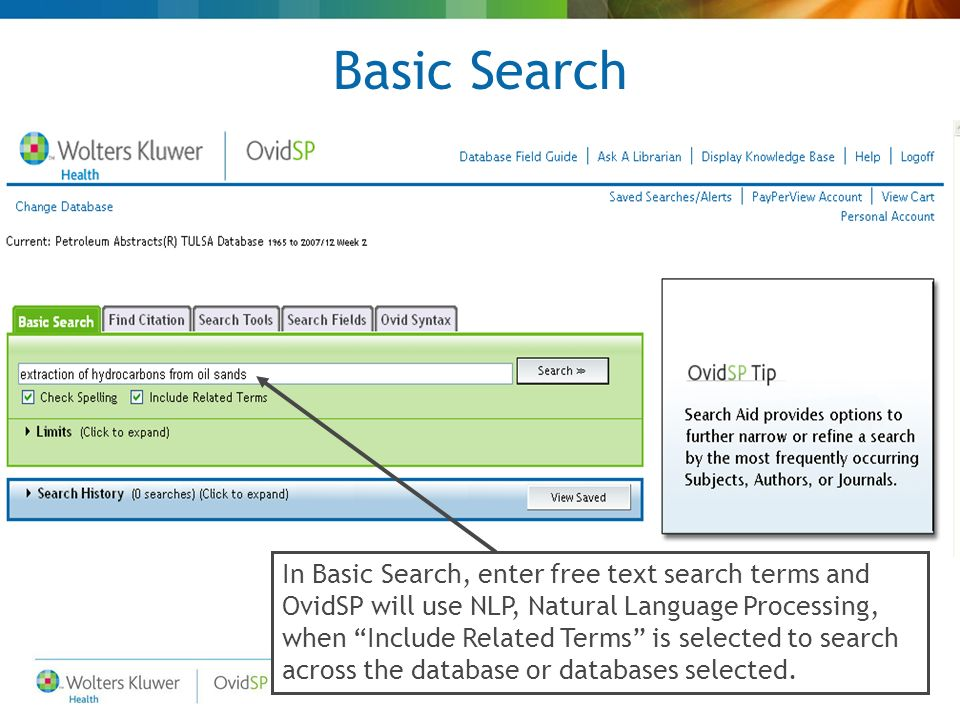 Basic Search In Basic Search, enter free text search terms and OvidSP will use NLP, Natural Language Processing, when Include Related Terms is selected to search across the database or databases selected.
