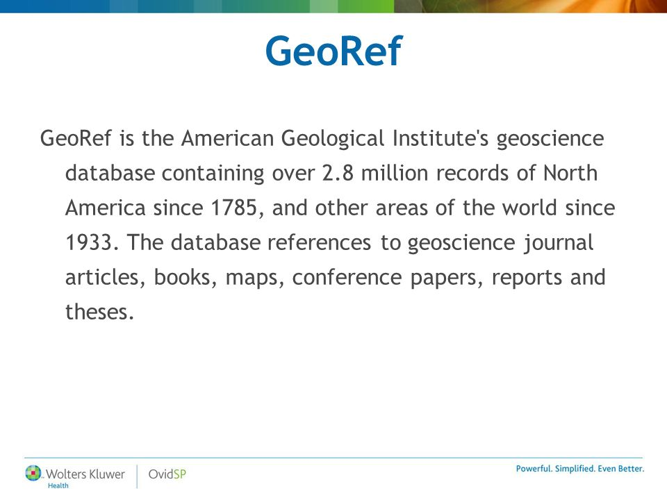 GeoRef COVERAGE GeoRef scans more than 3,500 journals in 40 languages Books, Maps and Reports Each month between 6,000 and 7,000 new references are added to the database.