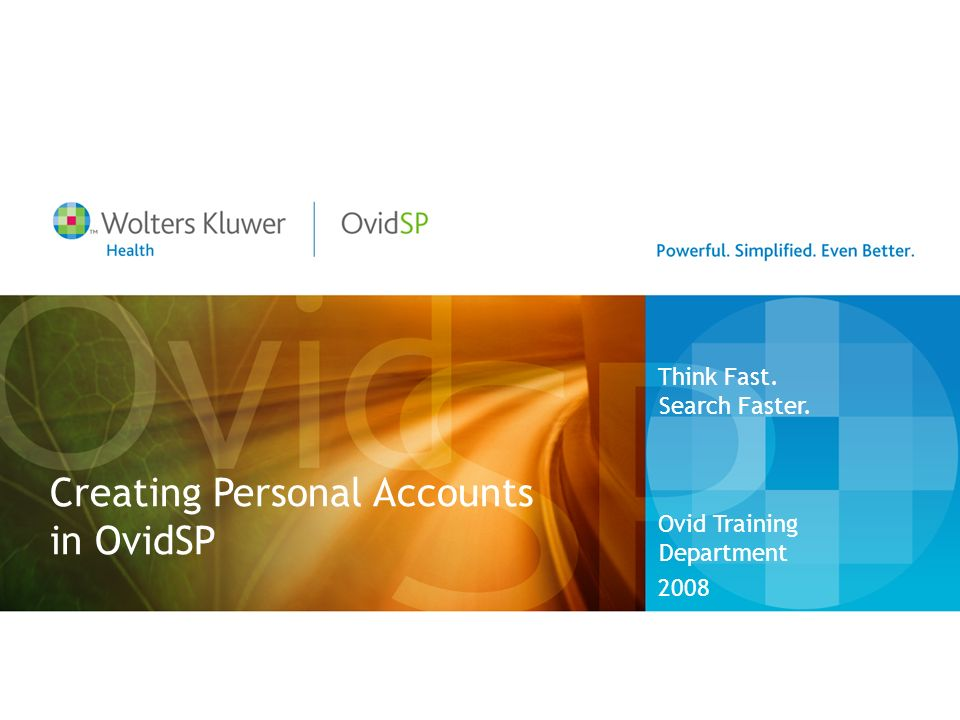 Creating Personal Accounts in OvidSP Ovid Training Department 2008 Think Fast. Search Faster.