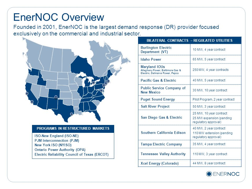 EnerNOC Overview Founded in 2001, EnerNOC is the largest demand response (DR) provider focused exclusively on the commercial and industrial sector. BI