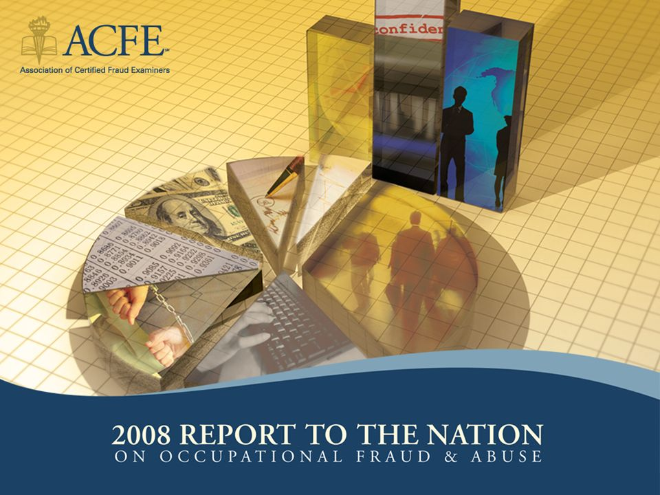 2 Executive Summary ©2008 by the Association of Certified Fraud Examiners, Inc.