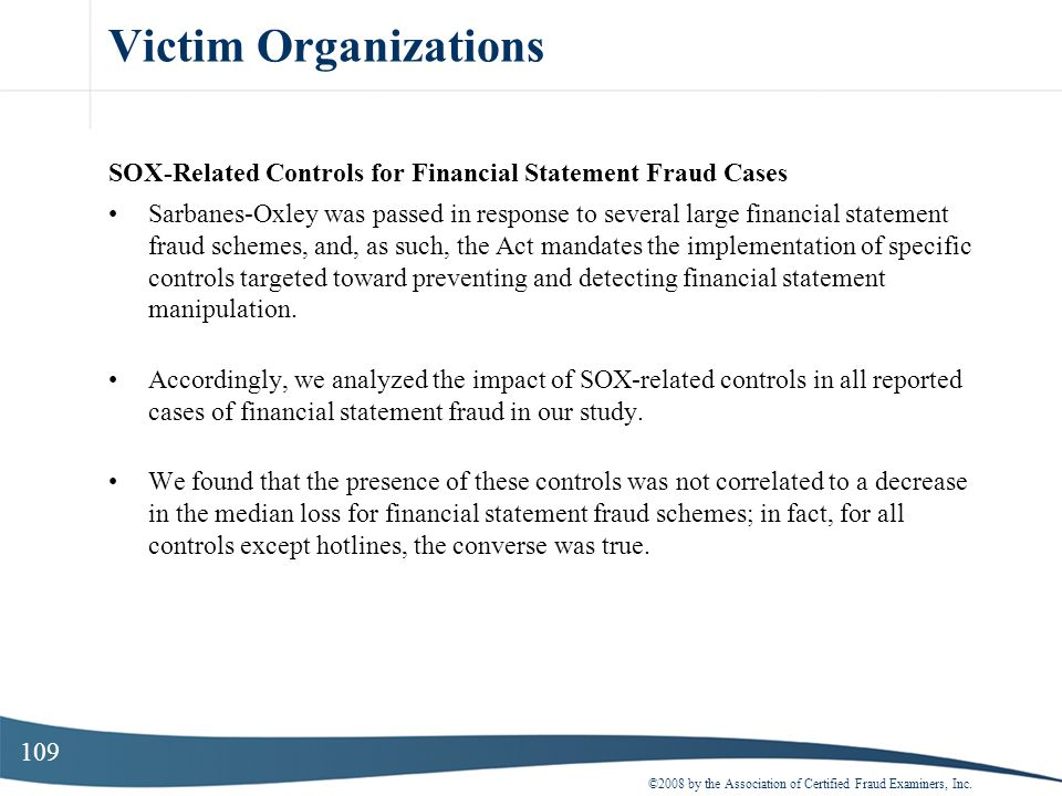 109 Victim Organizations SOX-Related Controls for Financial Statement Fraud Cases Sarbanes-Oxley was passed in response to several large financial sta
