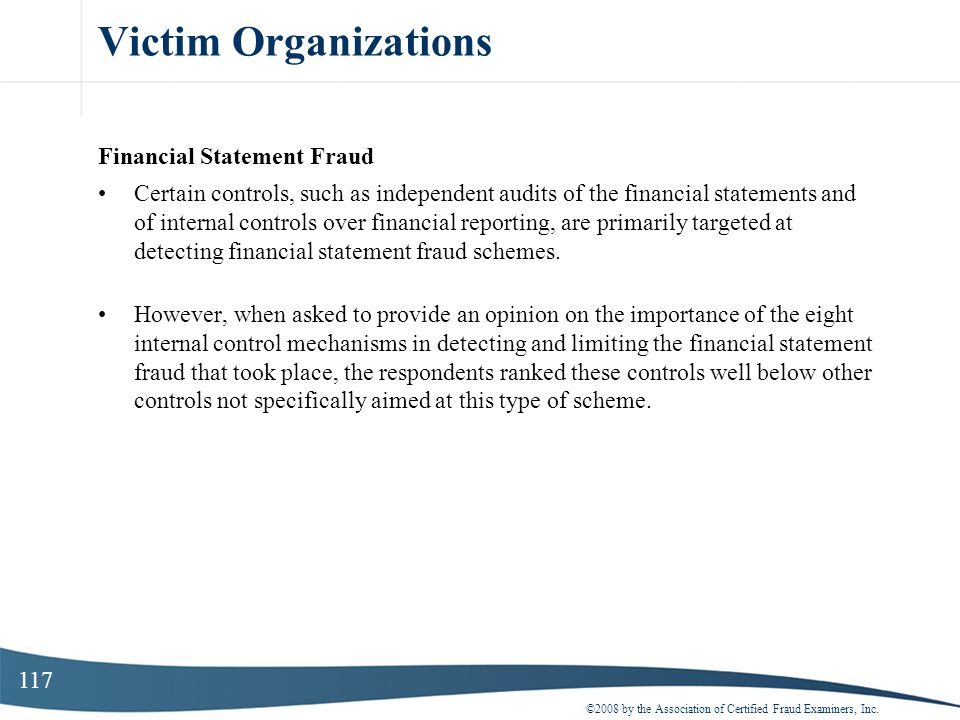 117 Victim Organizations Financial Statement Fraud Certain controls, such as independent audits of the financial statements and of internal controls o